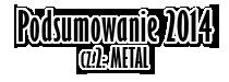 Podsumowanie 2014 roku cz. 2: Metal – autor: Tomasz Ryłkołak Ryłko