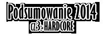 Podsumowanie 2014 roku cz. 3: Hardcore – autor: Tomasz Ryłkołak Ryłko